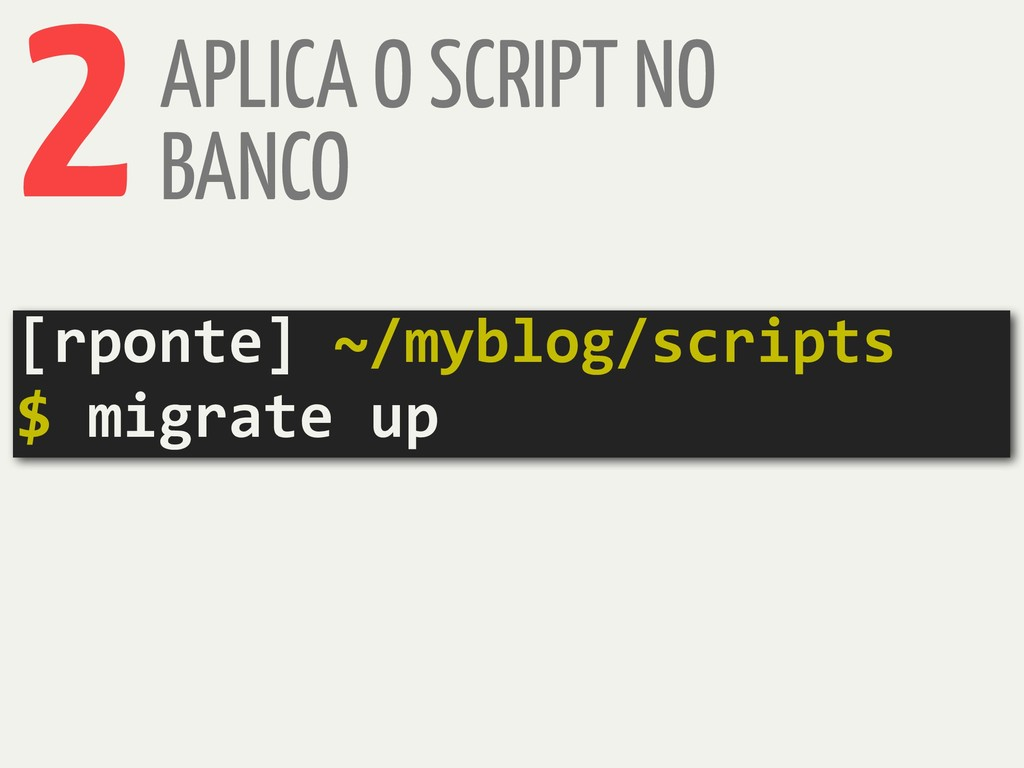 APLICA O SCRIPT NO BANCO 2 [rponte] ~/myblog/sc...