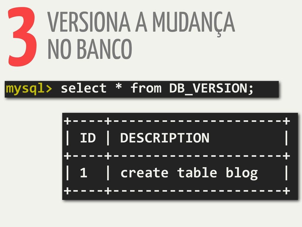 VERSIONA A MUDANÇA NO BANCO 3 mysql> select * f...