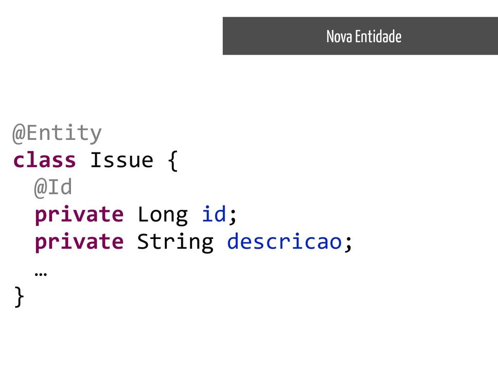@Entity class Issue { @Id private Long id; pri...
