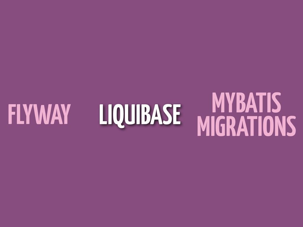 FLYWAY LIQUIBASE MYBATIS MIGRATIONS