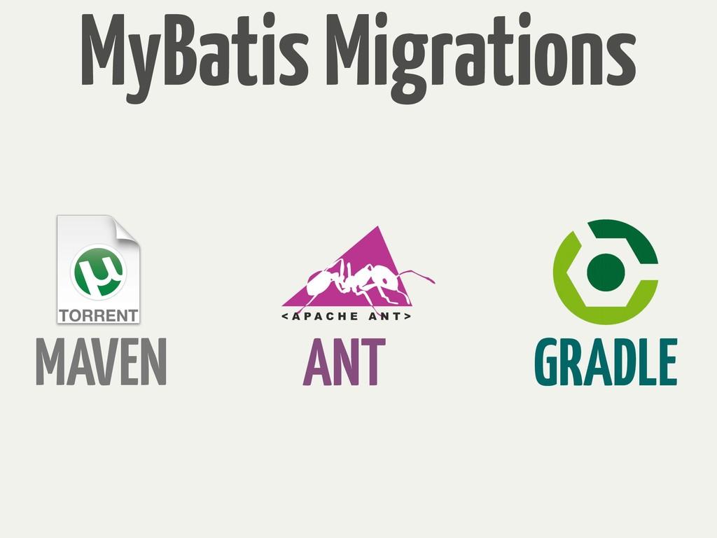 MAVEN ANT GRADLE MyBatis Migrations