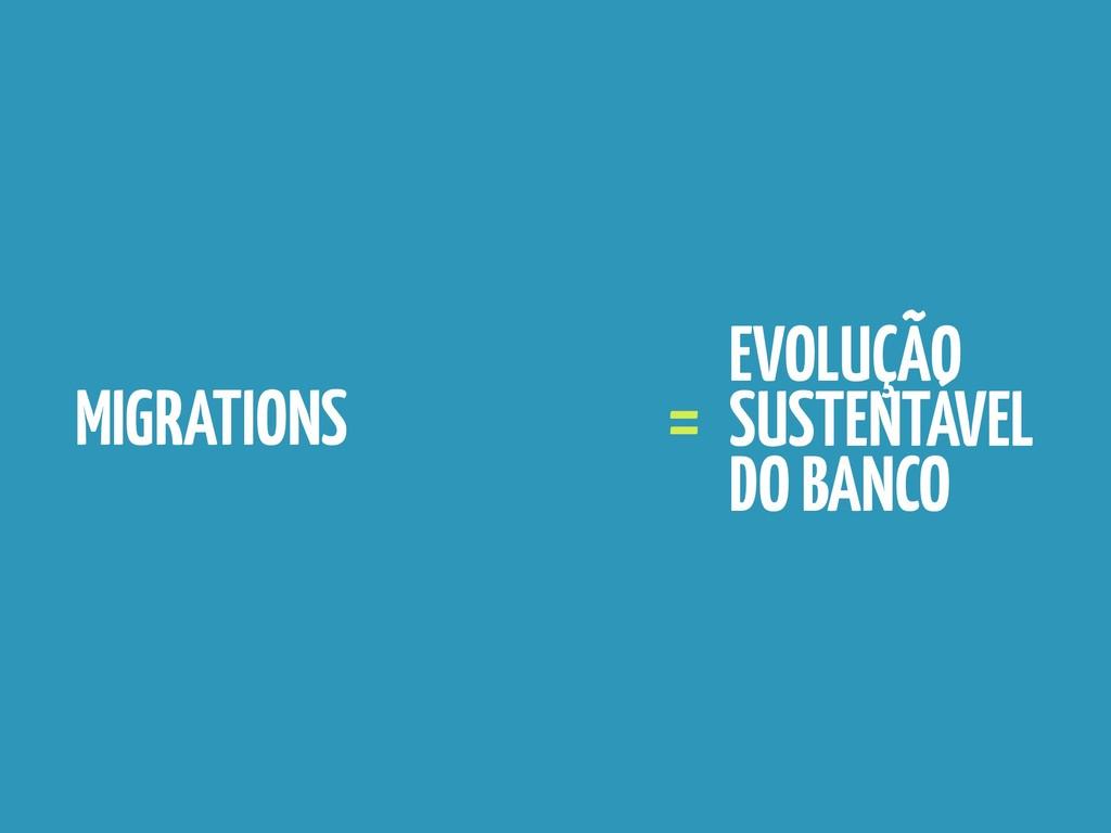 MIGRATIONS = EVOLUÇÃO SUSTENTÁVEL DO BANCO