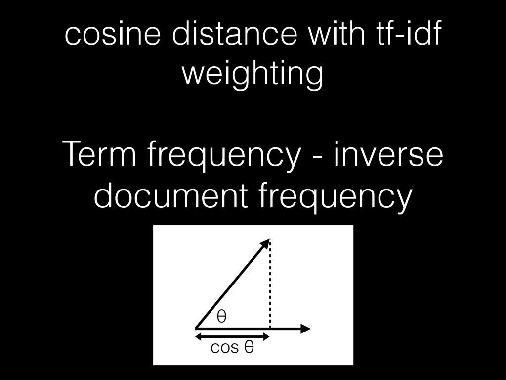 cosine distance with tf-idf weighting Term freq...