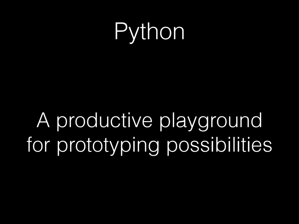 Python A productive playground for prototyping ...