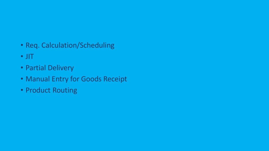 • Req. Calculation/Scheduling • JIT • Partial D...