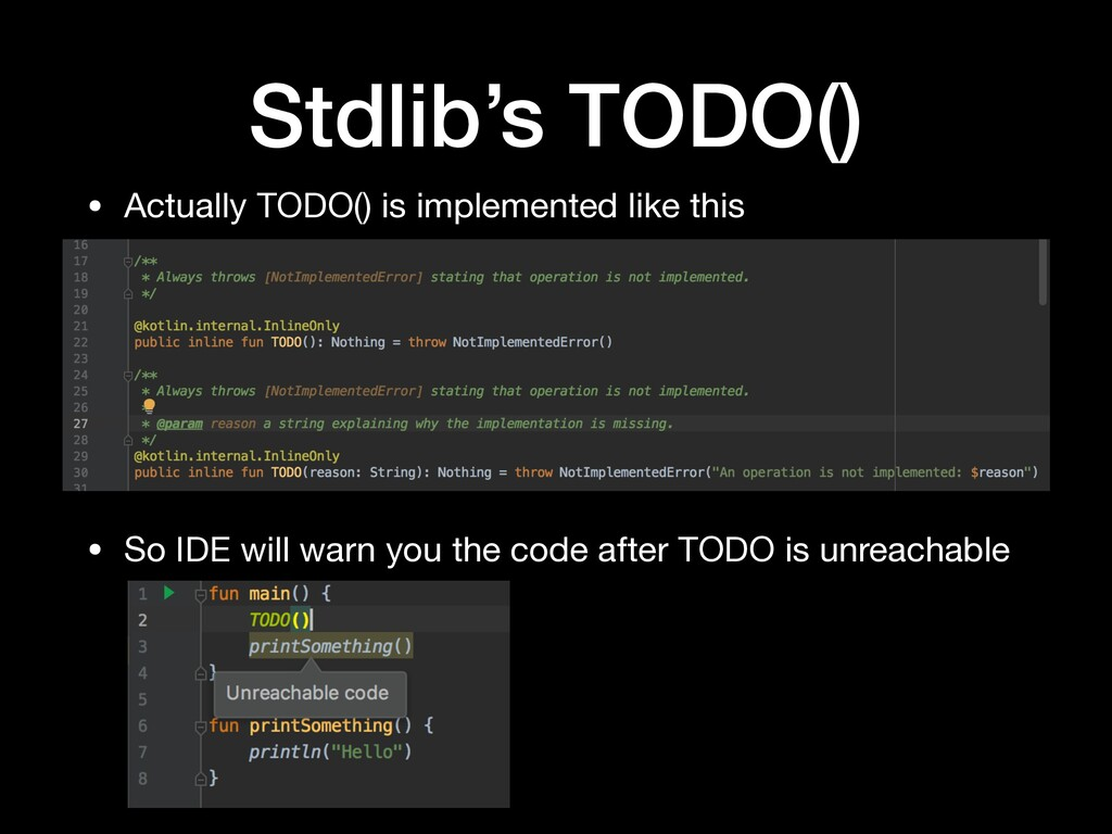 • So IDE will warn you the code after TODO is u...