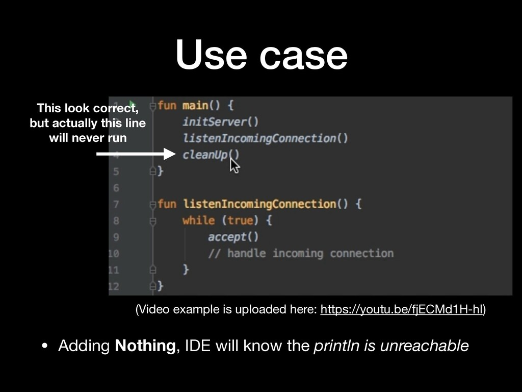 Use case • Adding Nothing, IDE will know the pr...