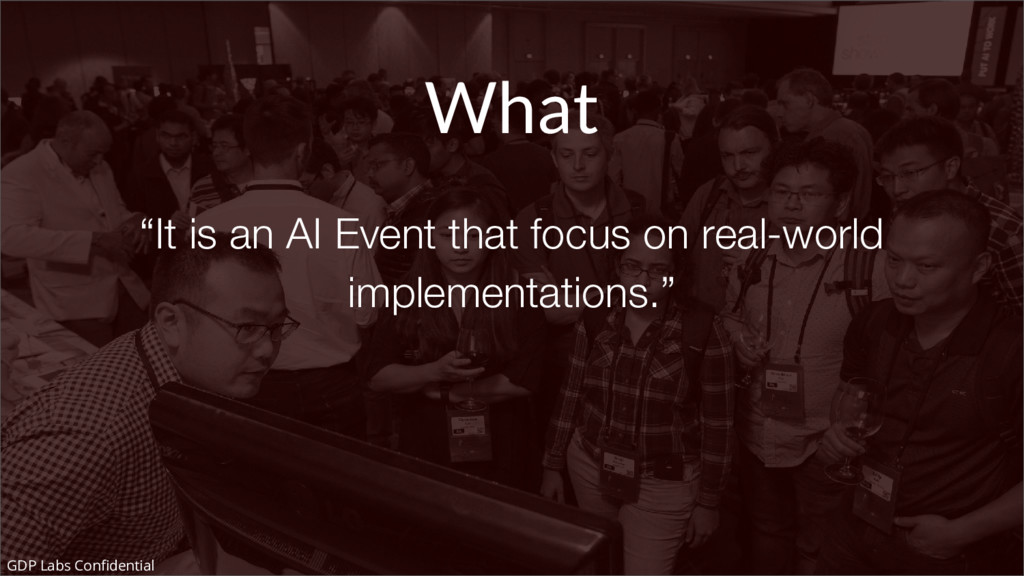 """What """"It is an AI Event that focus on real-worl..."""
