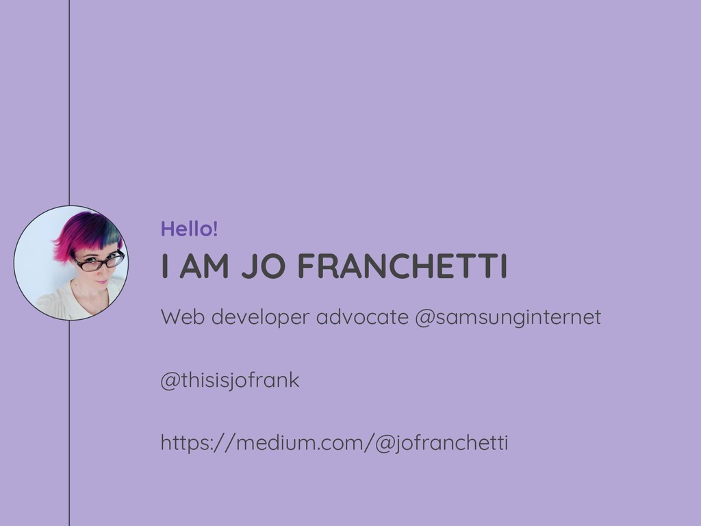 Hello! I AM JO FRANCHETTI Web developer advocat...