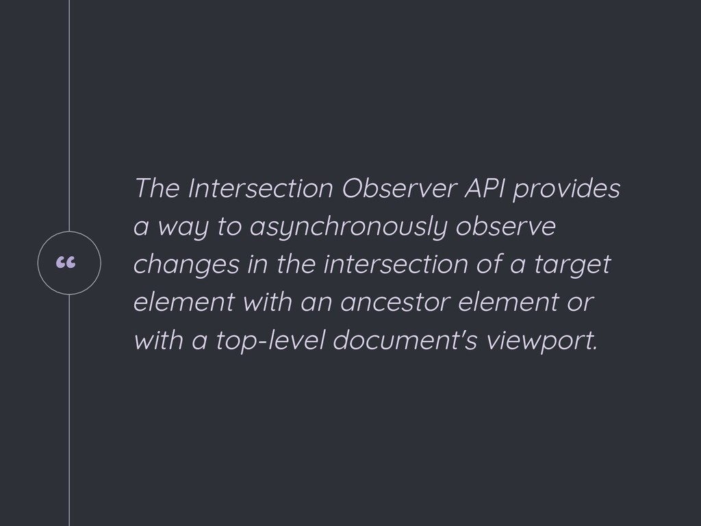 """ The Intersection Observer API provides a way ..."