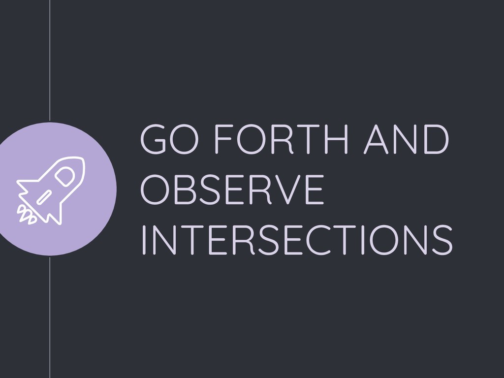 GO FORTH AND OBSERVE INTERSECTIONS