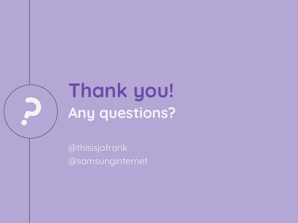 Thank you! Any questions? @thisisjofrank @samsu...