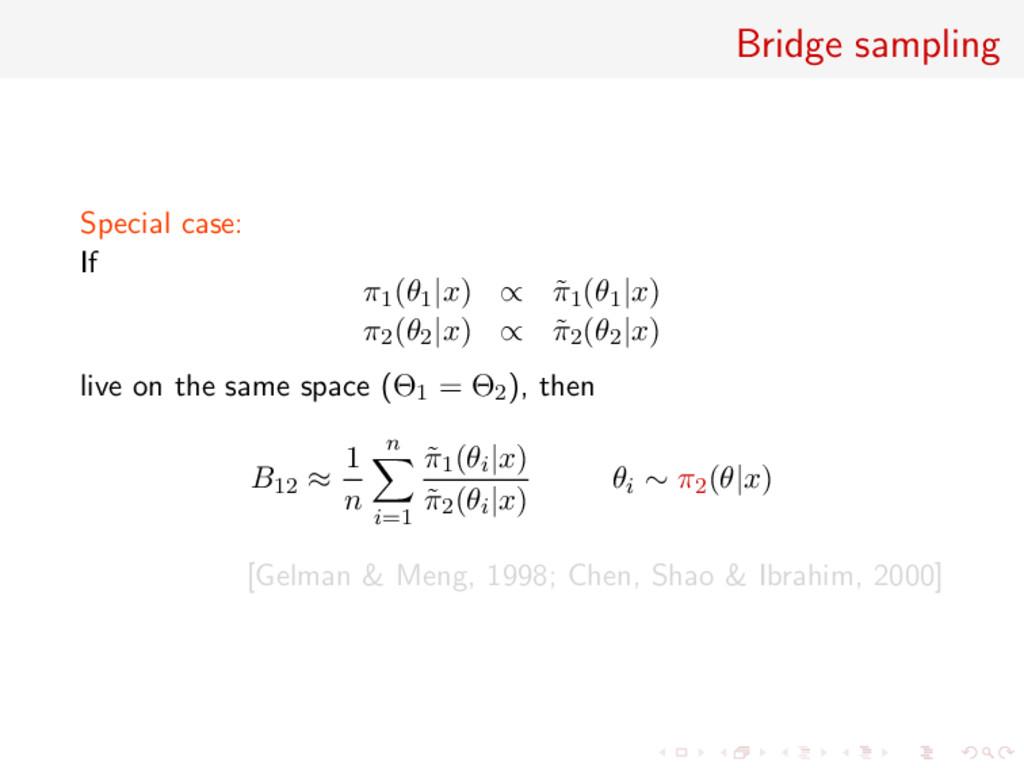 Bridge sampling Special case: If π1(θ1|x) ∝ ˜ π...