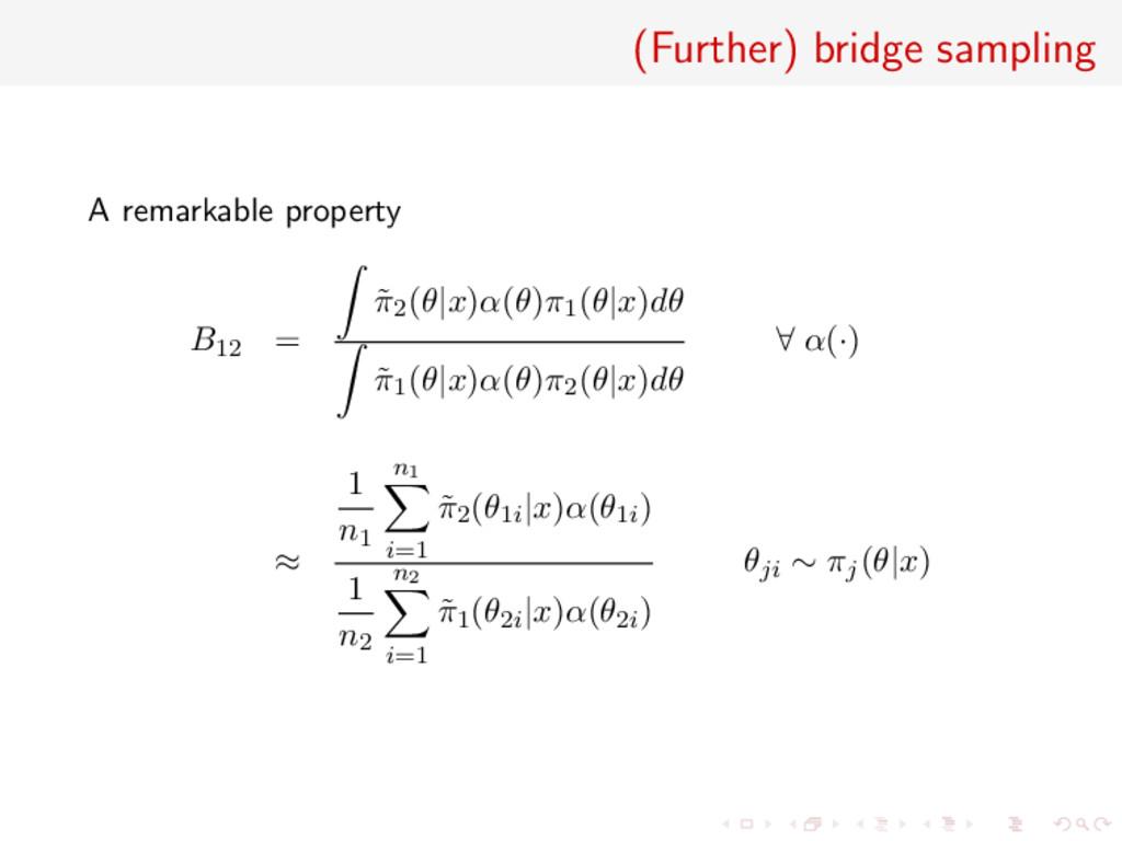 (Further) bridge sampling A remarkable property...
