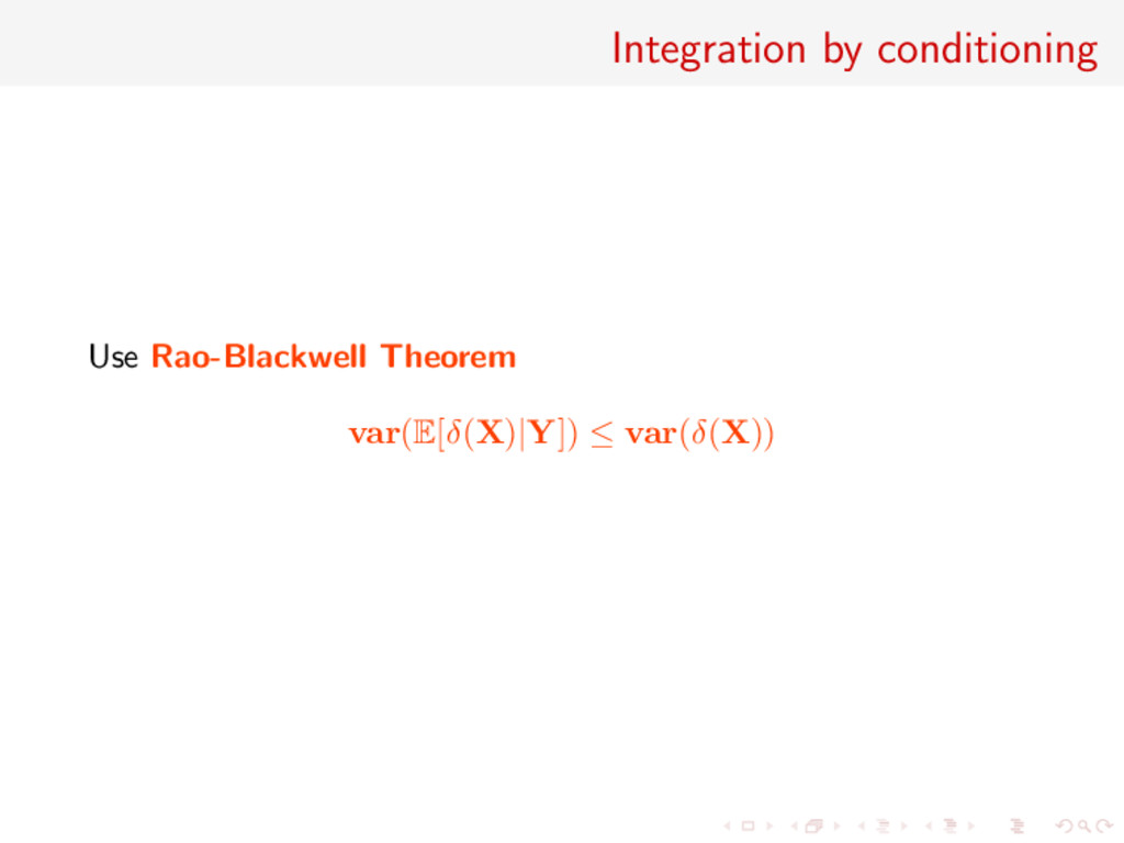 Integration by conditioning Use Rao-Blackwell T...