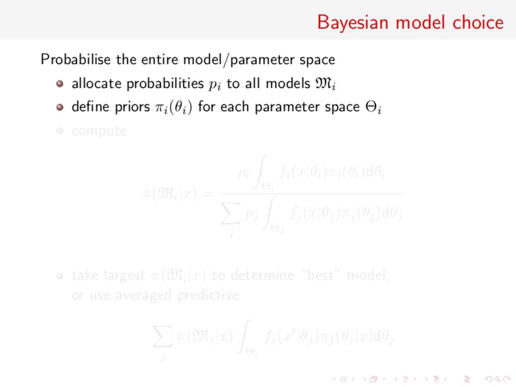 Bayesian model choice Probabilise the entire mo...