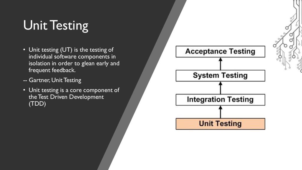 Unit Testing • Unit testing (UT) is the testing...