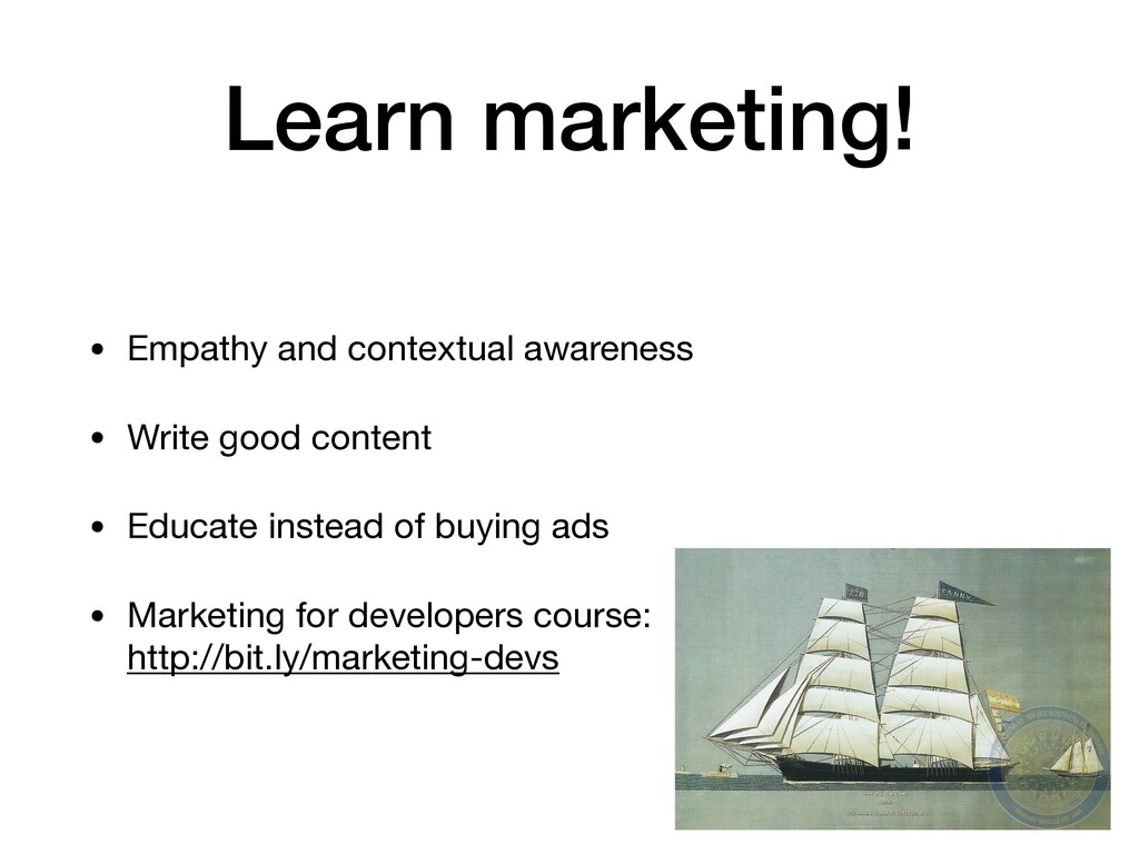 Learn marketing! • Empathy and contextual aware...