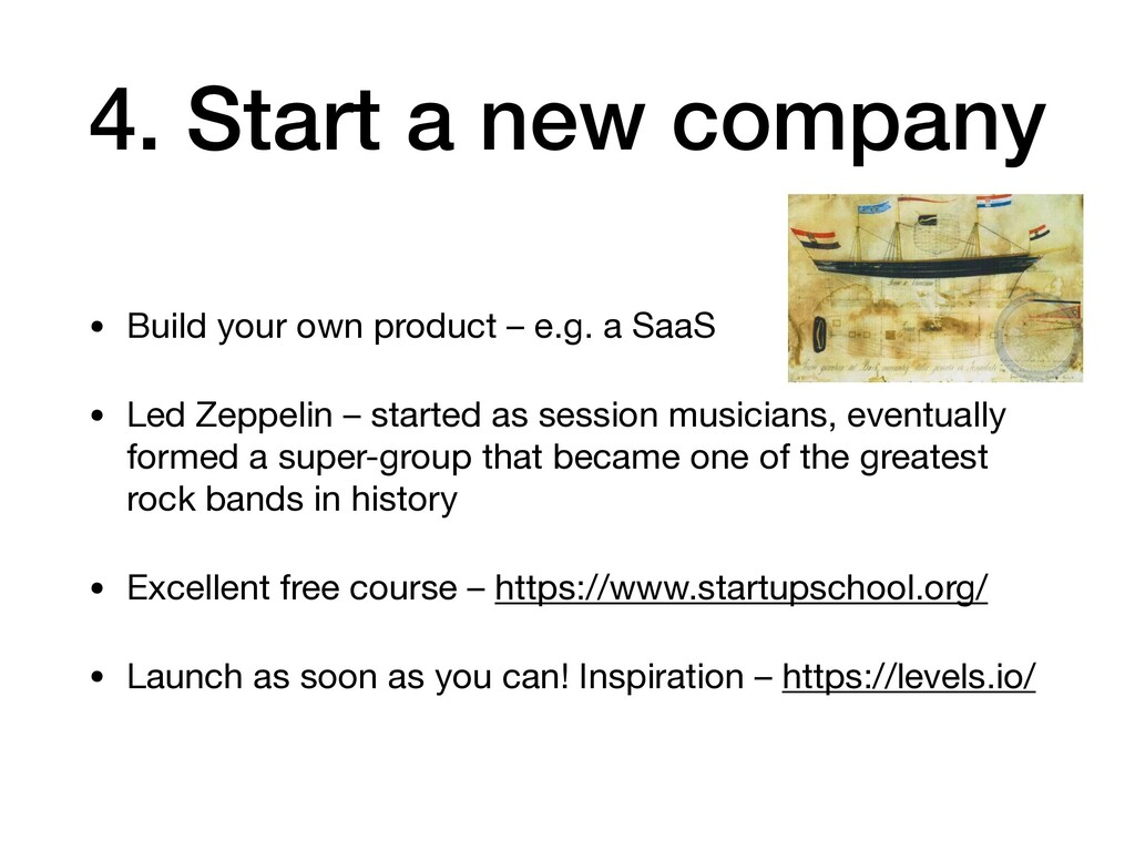 4. Start a new company • Build your own product...