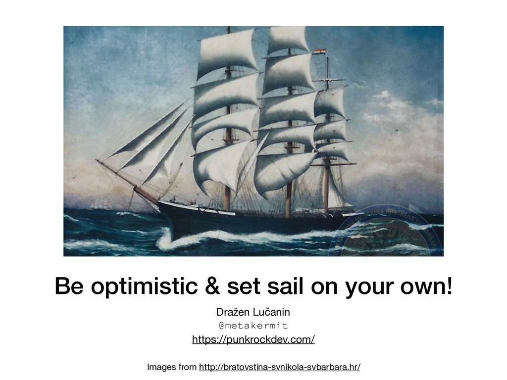 Be optimistic & set sail on your own! Dražen Lu...