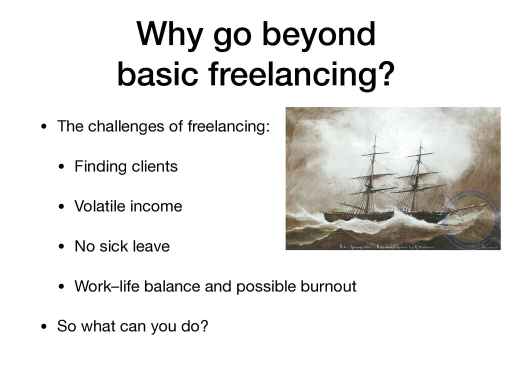 Why go beyond basic freelancing? • The challen...