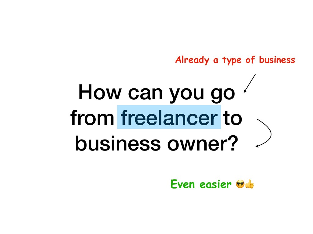 How can you go from freelancer to business own...