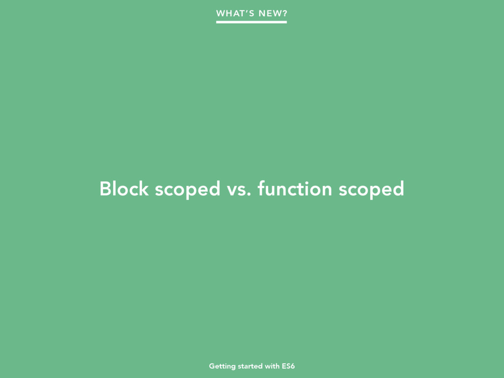 Getting started with ES6 Block scoped vs. funct...