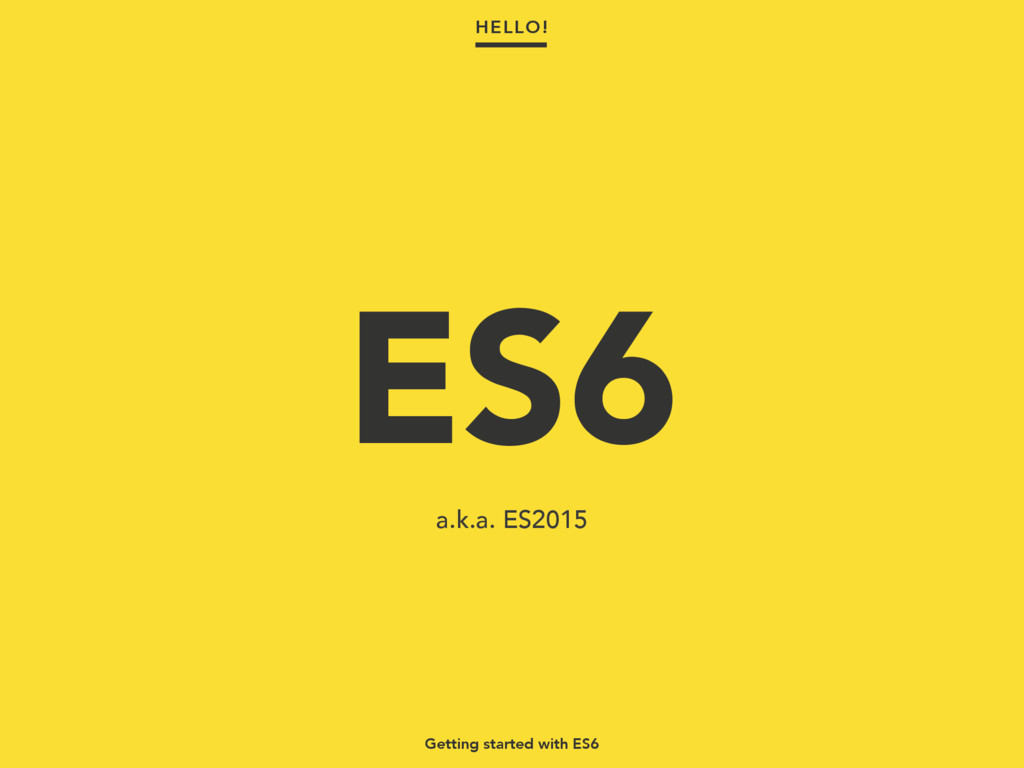 Getting started with ES6 a.k.a. ES2015 ES6 HELL...