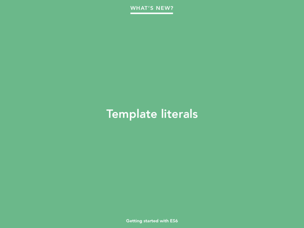 Getting started with ES6 Template literals WHAT...
