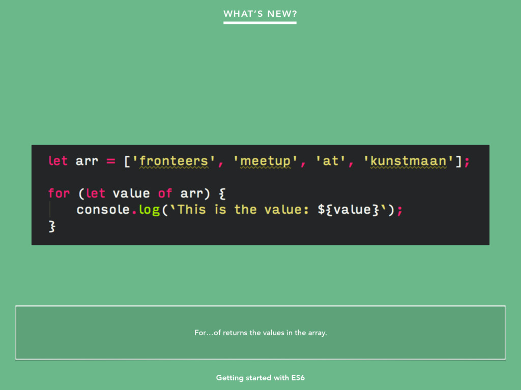 Getting started with ES6 WHAT'S NEW? For…of ret...