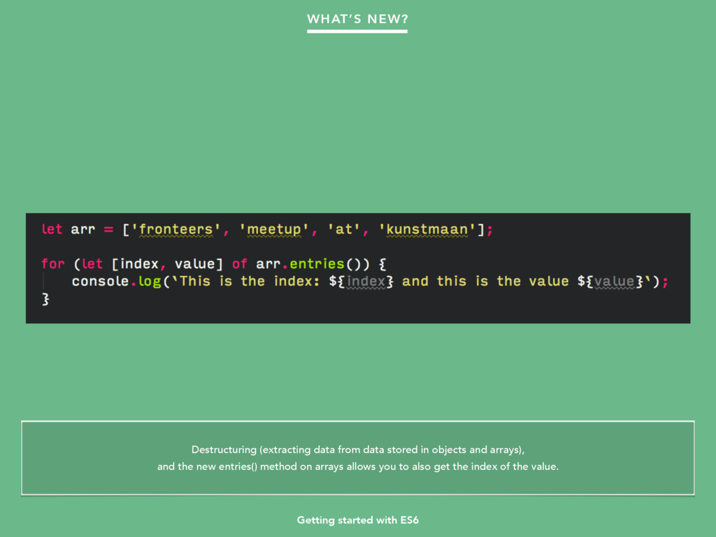 Getting started with ES6 WHAT'S NEW? Destructur...