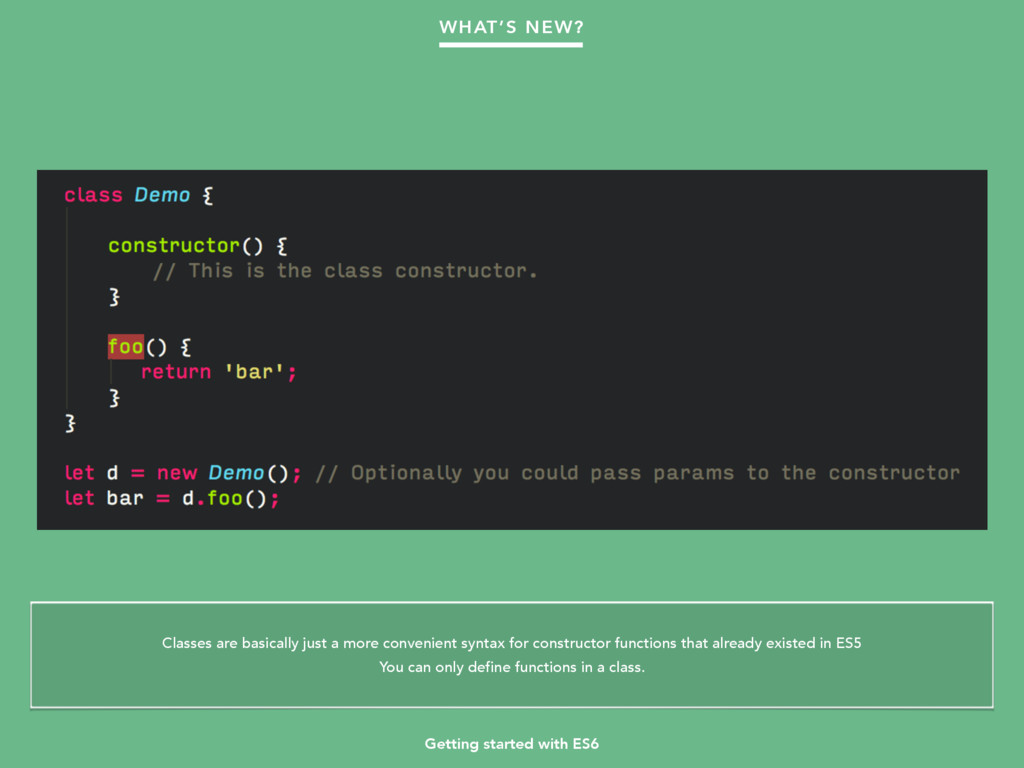 Getting started with ES6 WHAT'S NEW? Classes ar...