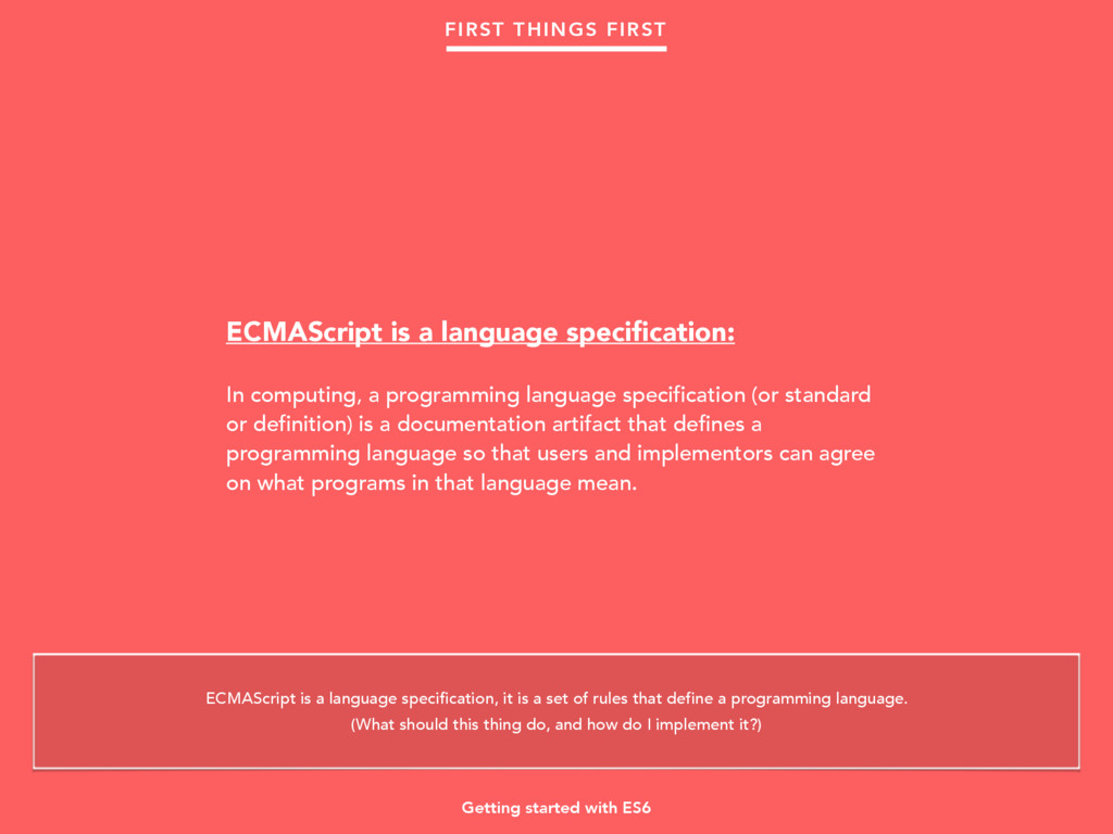 Getting started with ES6 FIRST THINGS FIRST ECM...
