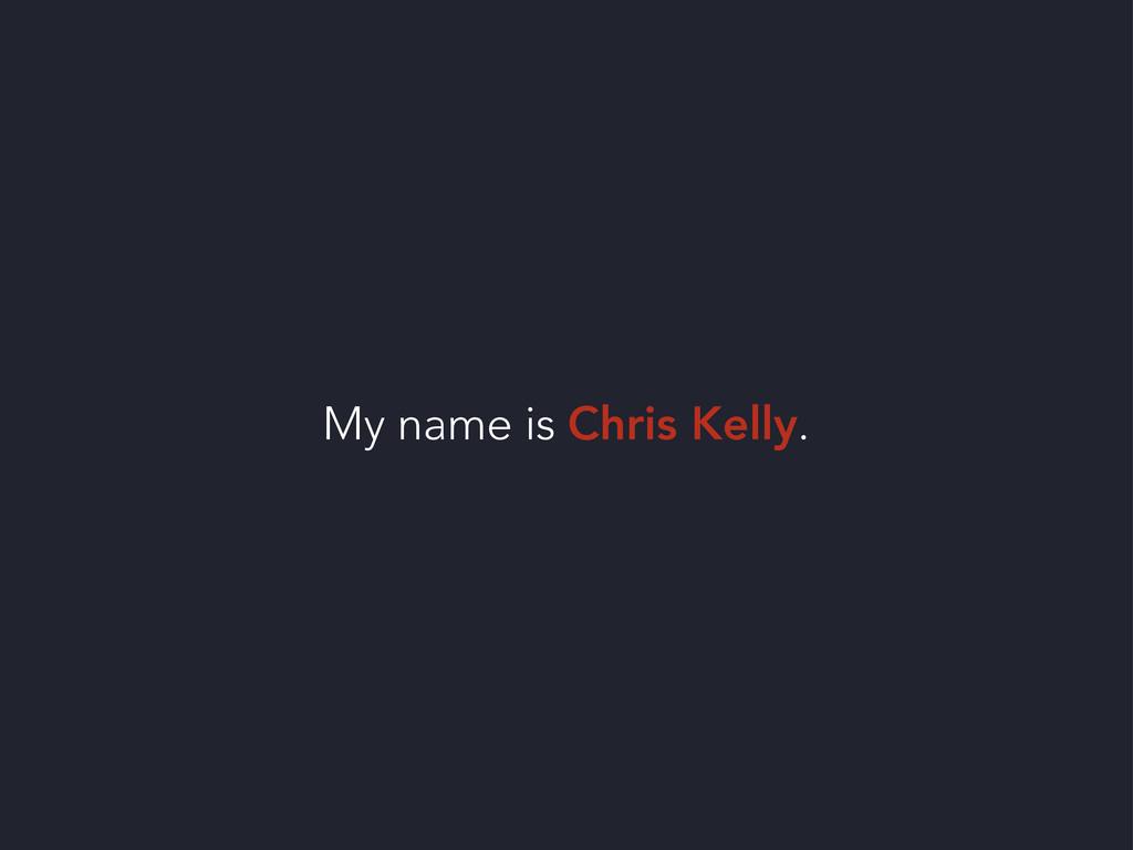 My name is Chris Kelly.
