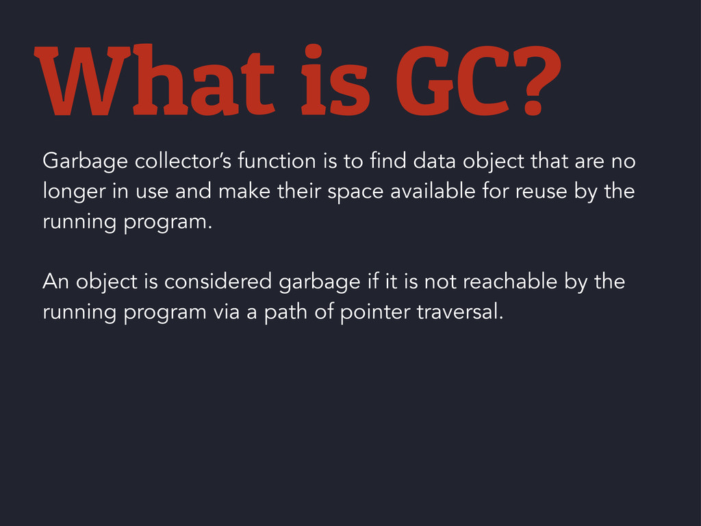 What is GC? Garbage collector's function is to ...
