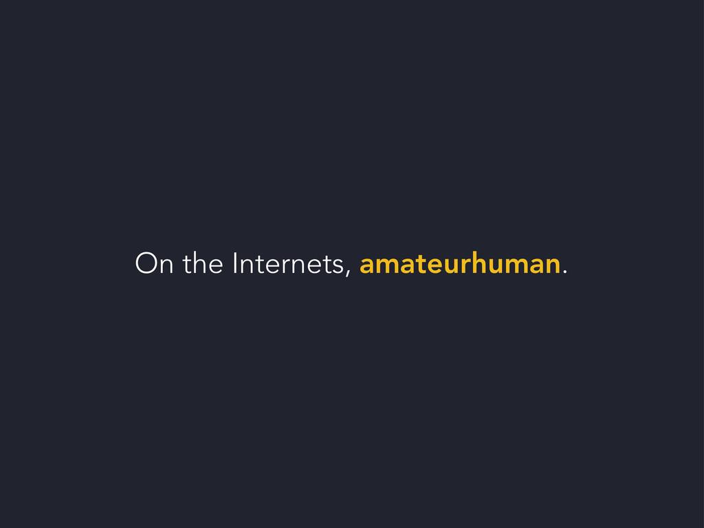 On the Internets, amateurhuman.