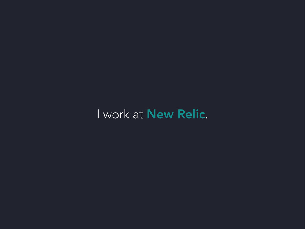 I work at New Relic.