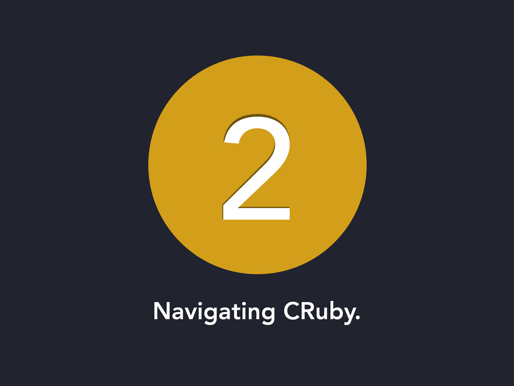 2 Navigating CRuby.