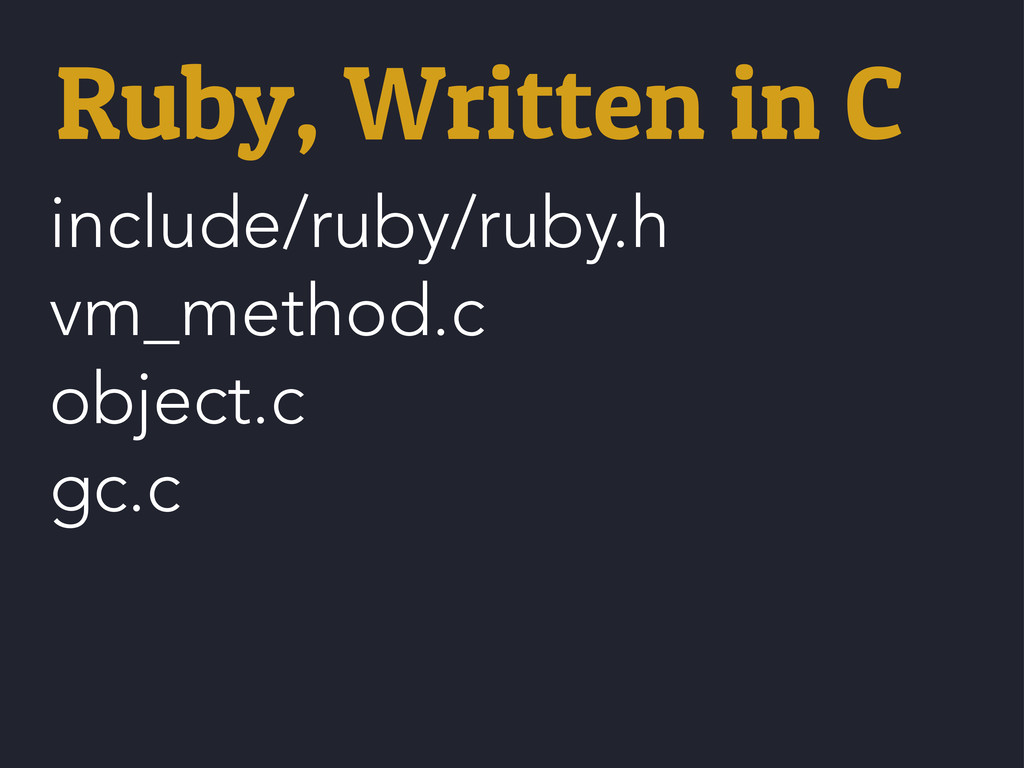 include/ruby/ruby.h vm_method.c object.c gc.c R...