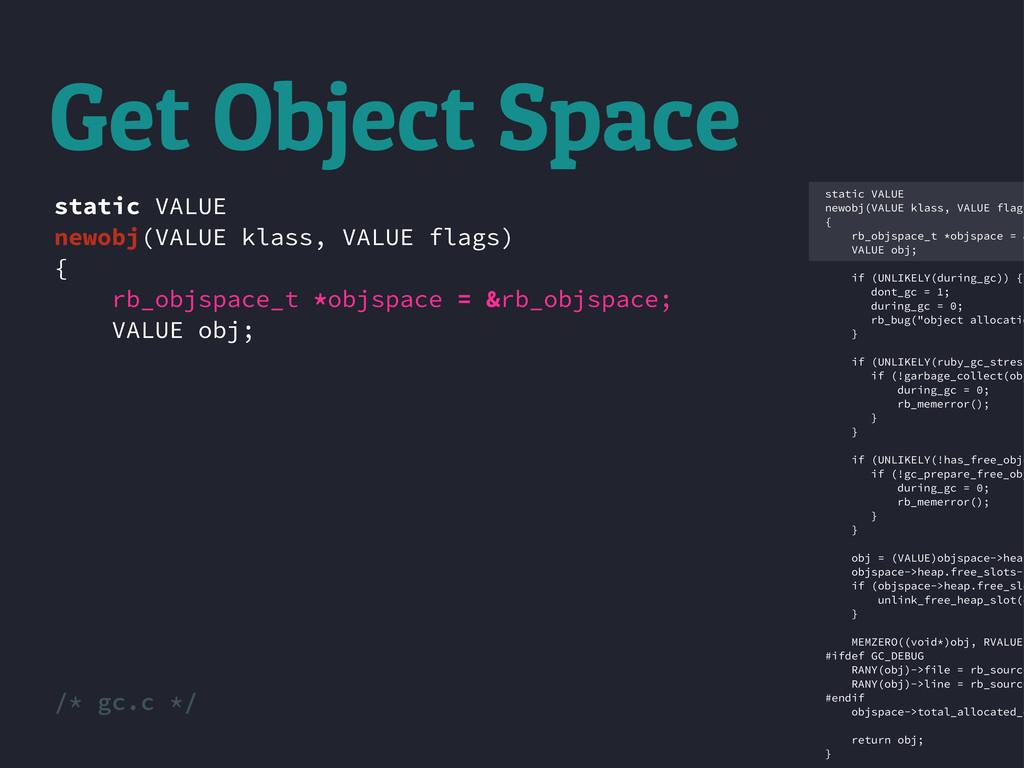 Get Object Space static VALUE newobj(VALUE klas...