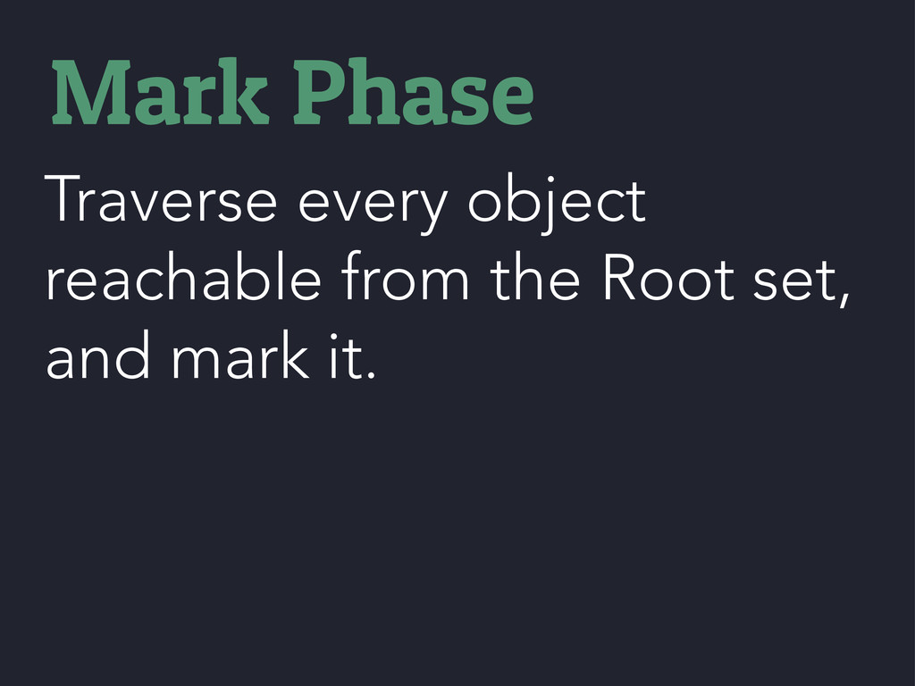 Traverse every object reachable from the Root s...