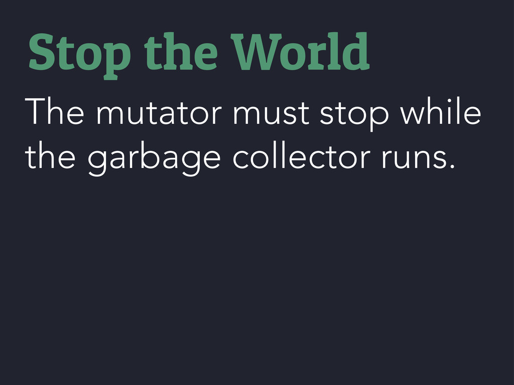 The mutator must stop while the garbage collect...