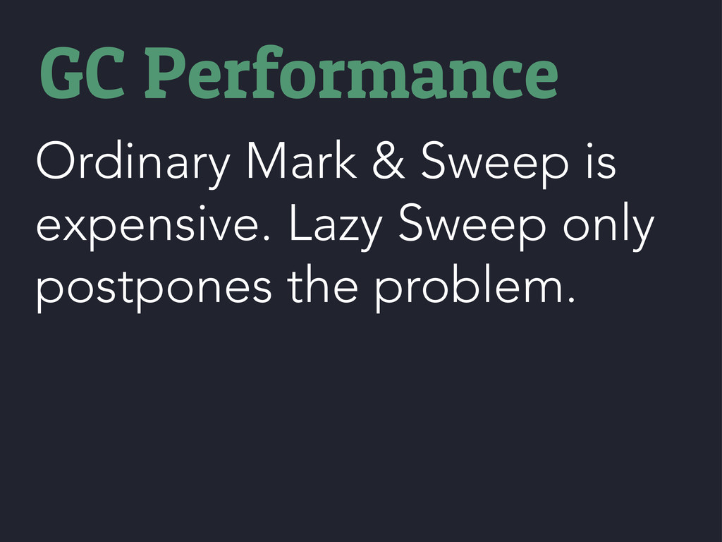 Ordinary Mark & Sweep is expensive. Lazy Sweep ...