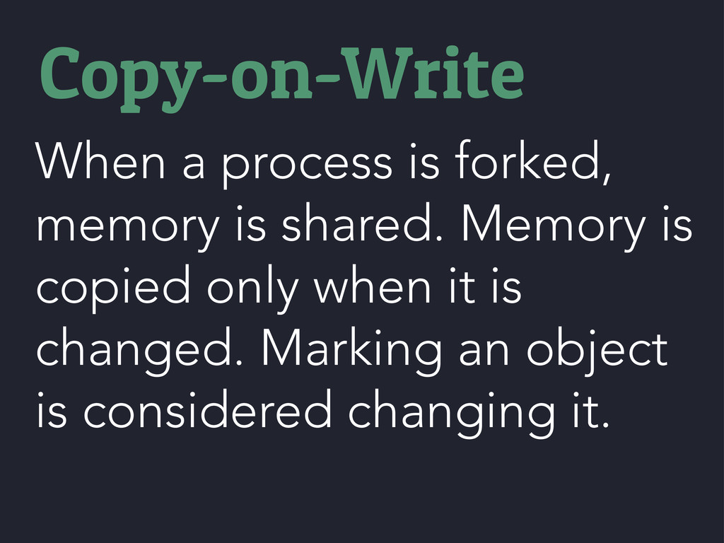 When a process is forked, memory is shared. Mem...