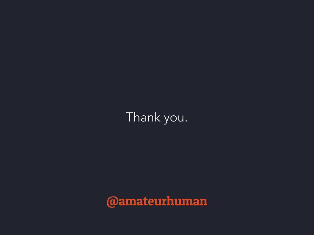 Thank you. @amateurhuman