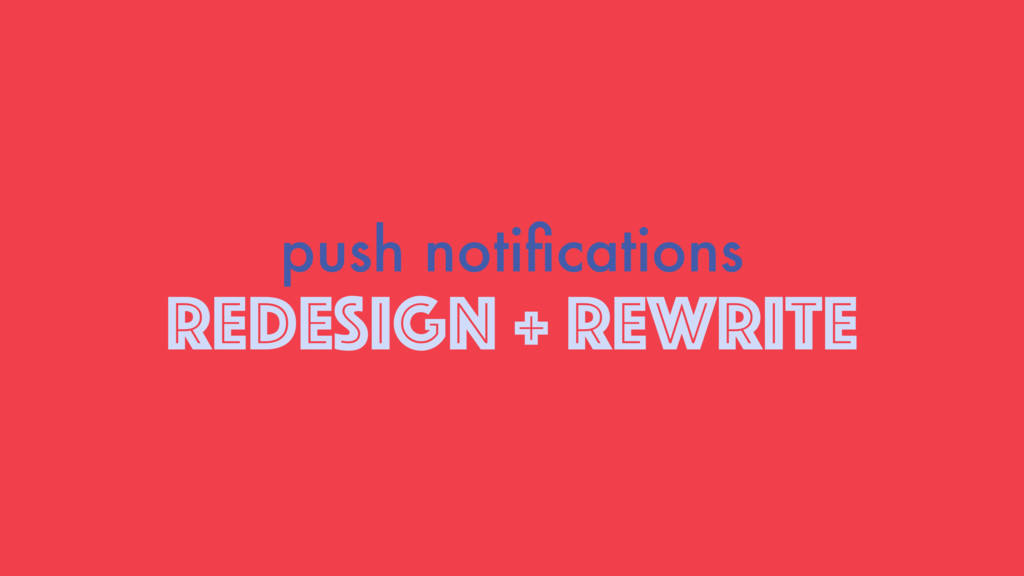 REDESIGN + REWRITE push notifications