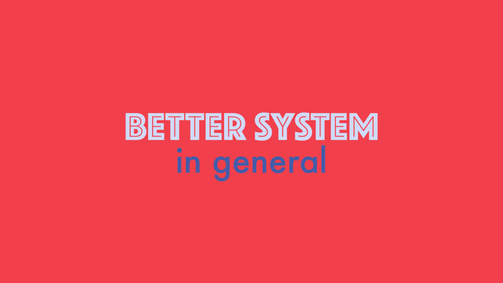 BETTER SYSTEM in general