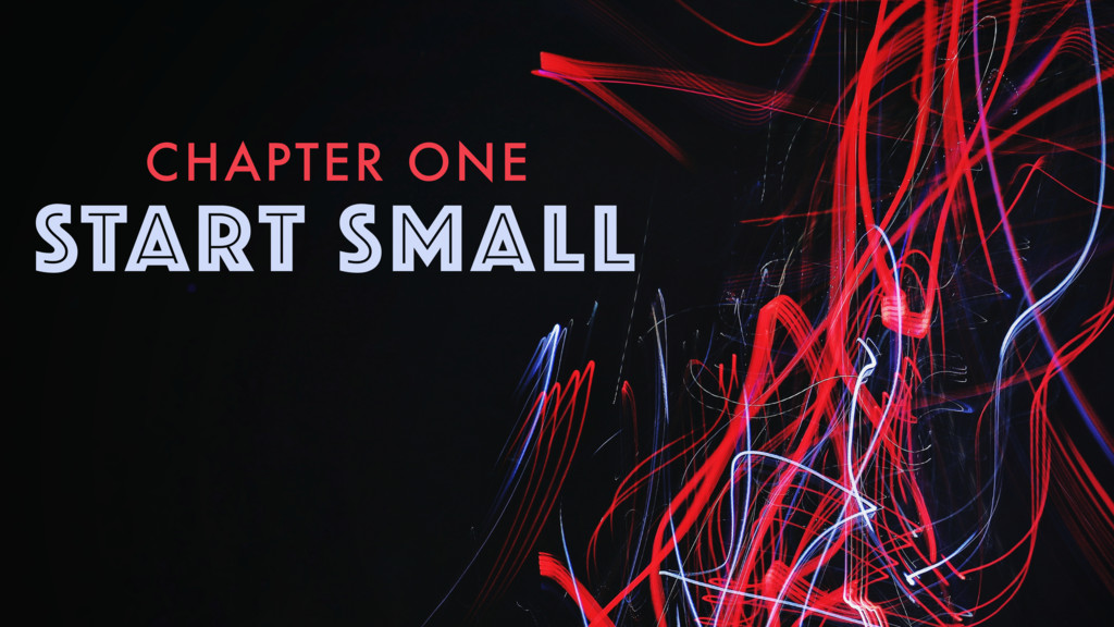 CHAPTER ONE START SMALL