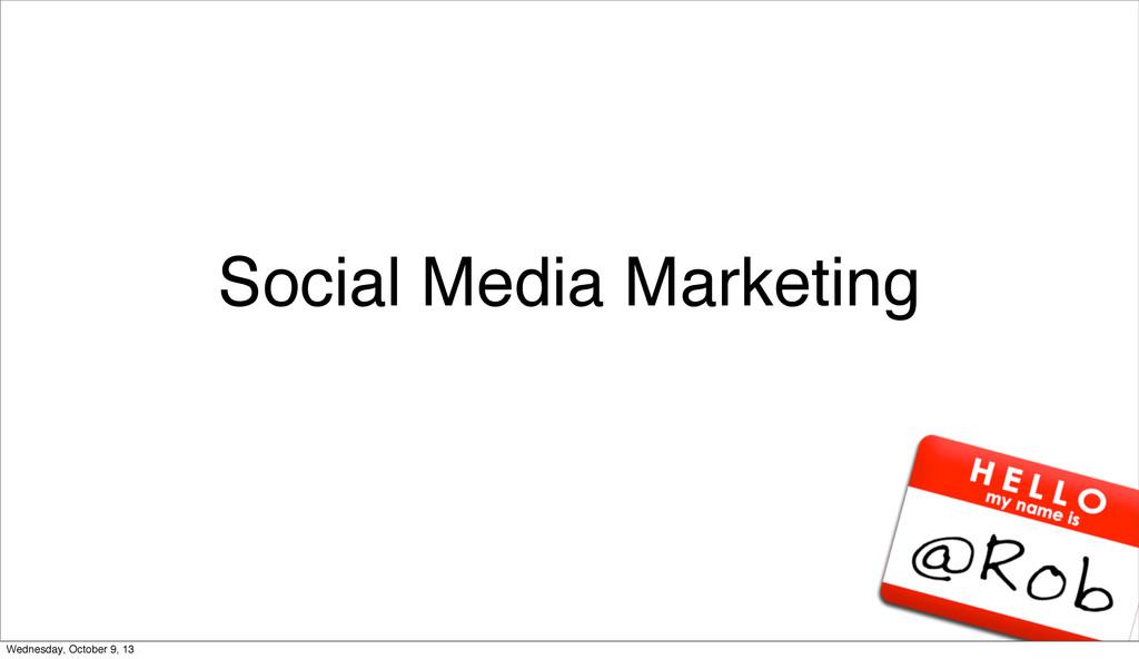 Social Media Marketing Wednesday, October 9, 13