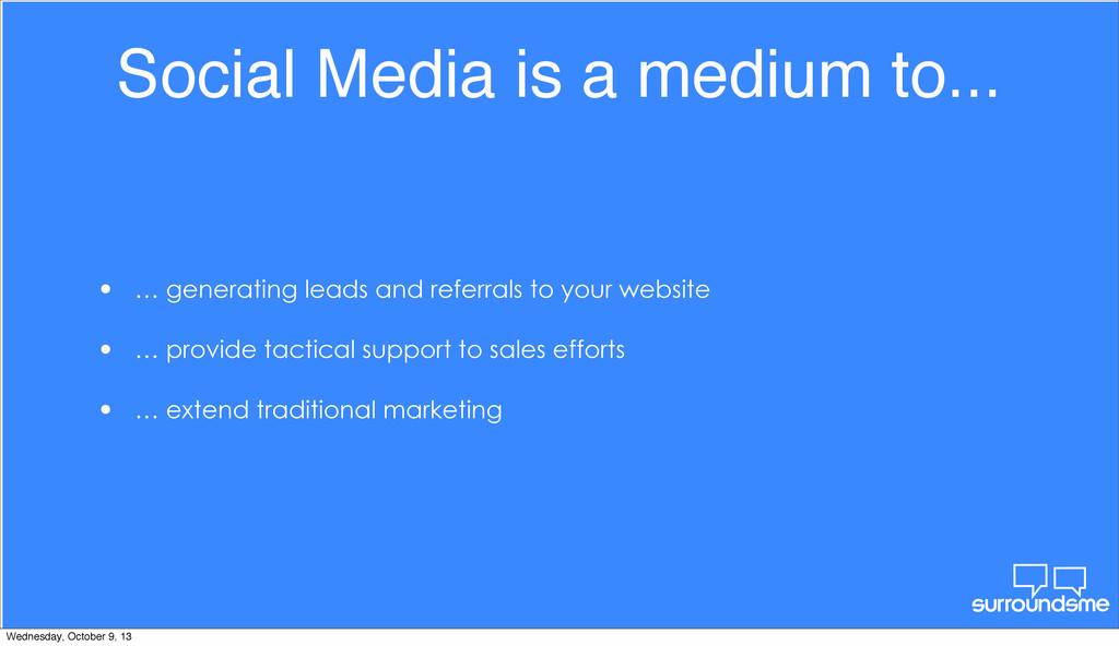 Social Media is a medium to... • … generating l...